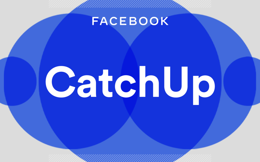 Facebook launches CatchUp